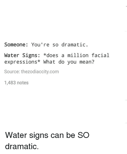 someone-youre-so-dramatic-water-signs-does-a-million-facial-28281071