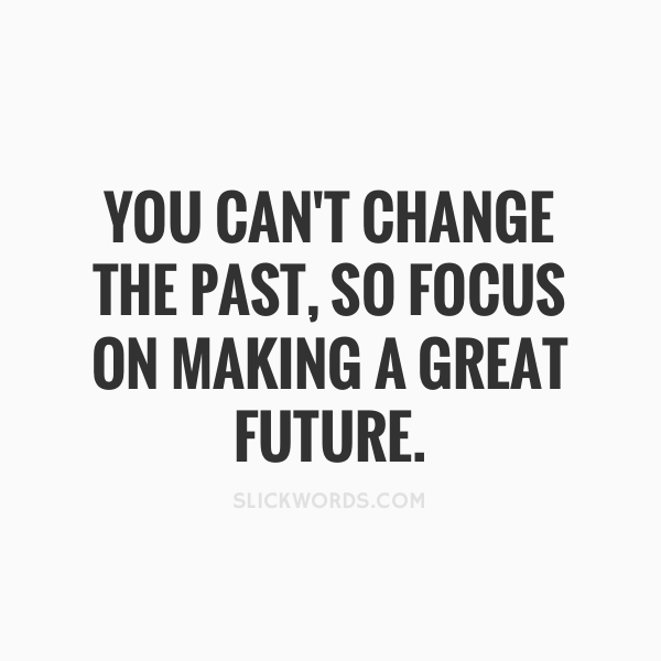 you-cant-change-the-past-so-focus-on-making-a-great-future-61990